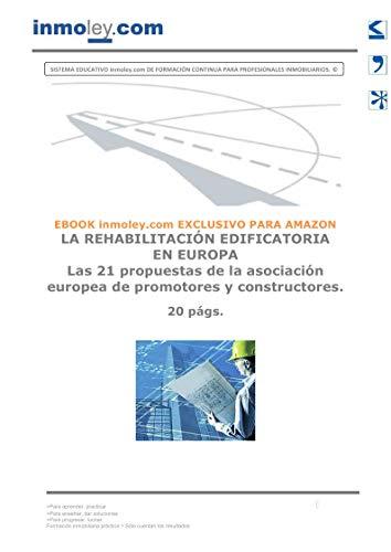 LA REHABILITACIÓN EDIFICATORIA EN EUROPA: Las 21 propuestas de la asociación europea de promotores y constructores.