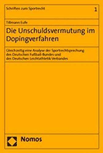 Die Unschuldsvermutung im Dopingverfahren: Gleichzeitig eine Analyse der Sportrechtsprechung des Deutschen Fußball-Bundes und des Deutschen ... (Schriften Zum Sportrecht, Band 1)