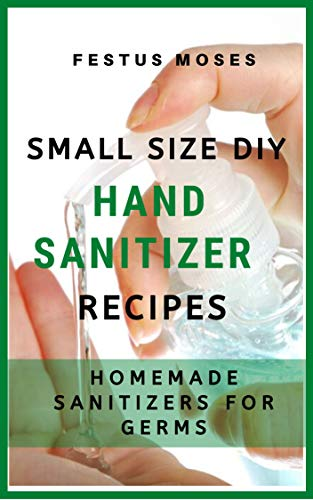 Small Size DIY Hand Sanitizer Recipes: Homemade Sanitizers...