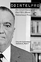 Cointelpro: An Oral History of the FBI's Most Notorious Program