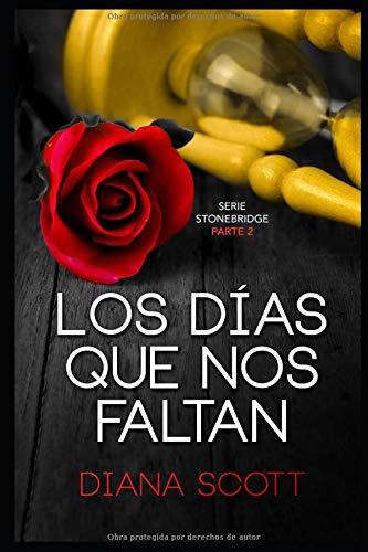 Los días que nos faltan: Con +de 100.000 lectores Diana Scott regresa con una novela romántica, cargada de erotismo.: 2 (Stonebridge)