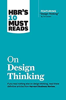 """HBR's 10 Must Reads on Design Thinking (with featured article """"Design Thinking"""" By Tim Brown) by [Harvard Business Review, Tim Brown, Clayton M. Christensen, Indra Nooyi, Vijay Govindarajan]"""