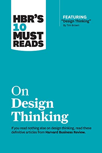 HBR's 10 Must Reads on Design Thinking (with featured article 'Design Thinking' By Tim Brown)