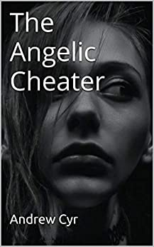 The Angelic Cheater by [Andrew Cyr]