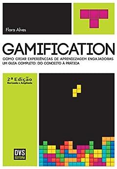 Gamification: Como criar experiências de aprendizagem engajadoras por [Flora Alves]