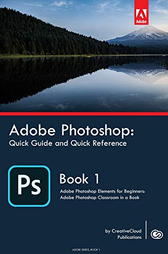 Adobe Photoshop: Quick Guide and Quick Reference: Adobe Photoshop Elements for Beginners: Adobe Photoshop Classroom in a Book (ADOBE SERIES 1) (English Edition)