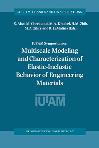 IUTAM Symposium on Multiscale Modeling and Characterization of Elastic-Inelastic Behavior of Engineering Materials: Proceedings of the IUTAM Symposium ... (Solid Mechanics and Its Applications (114))