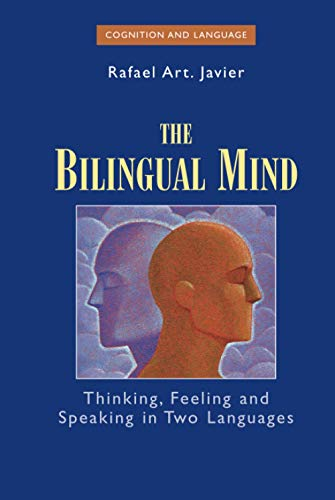 The Bilingual Mind: Thinking, Feeling and Speaking in Two Languages (Cognition and Language: A Series in Psycholinguistics)