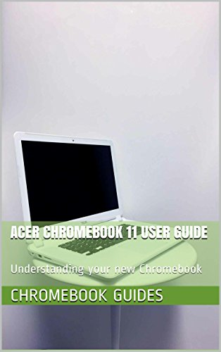 Acer Chromebook 11 User Guide: Understanding your new Chromebook