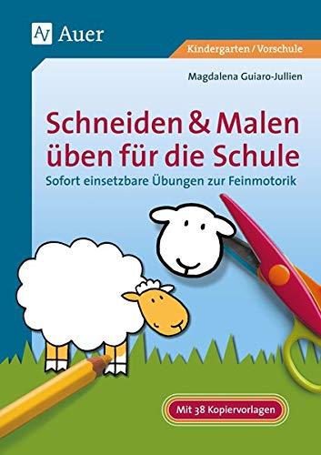 Schneiden & Malen üben für die Schule: Sofort einsetzbare Übungen zur Feinmotorik (1. Klasse/Vorschule)