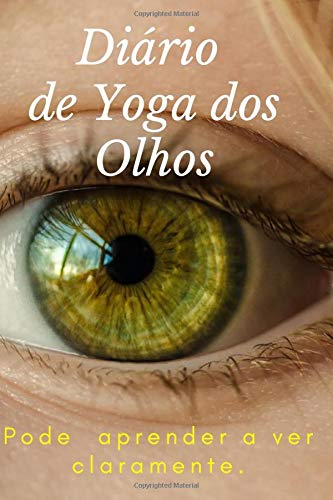 Diário de Yoga dos Olhos: Pode aprender a ver claramente.