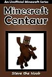 Minecraft Centaur: An Unoffical Minecraft Series (Minecraft Centaur Collection)