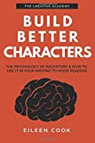Build Better Characters: The psychology of backstory & how to use it in your writing to hook readers (Creative...