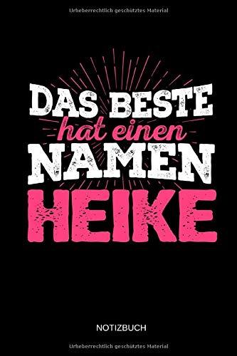 Das Beste hat einen Namen - Heike: Heike - Lustiges Frauen Namen Notizbuch (liniert). Tolle Muttertag, Namenstag, Weihnachts & Geburtstags Geschenk Idee.