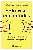 Solteres i encantades: Sobre l'estigma de la solteria femenina i com esquivar-lo: 84 (Inspira)...