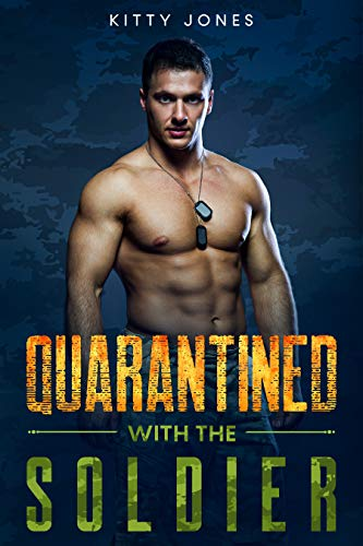 Quarantined With the Soldier (Locked Up Together Book 3)
