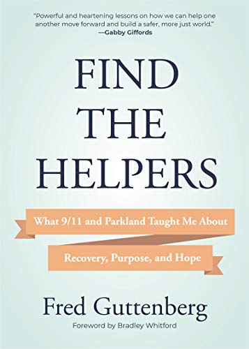 Find the Helpers: What 9/11 and Parkland Taught Me About Recovery, Pur