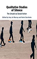 Qualitative Studies of Silence: The Unsaid as Social Action