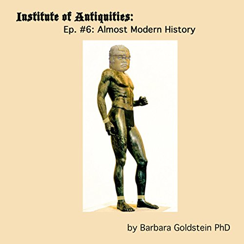 Institute of Antiquities: Almost Modern History (Episode 6) cover art
