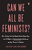 Can We All Be Feminists?: New Writing from Brit Bennett, Nicole Dennis-Benn, and 15 Others on Intersectionality, Identity, and the Way Forward for Feminism