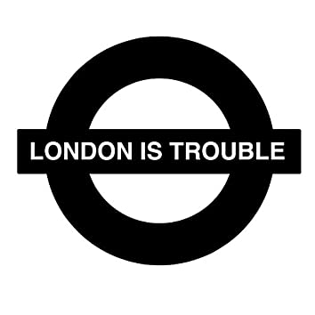 London Is Trouble