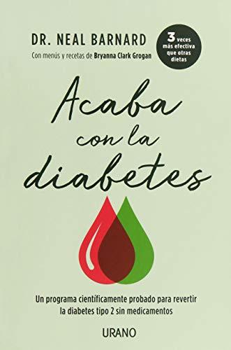 Acaba con la diabetes: Un método científicamente demostrado para prevenir y controlar la diabetes sin medicamentos (Nutrición y dietética)