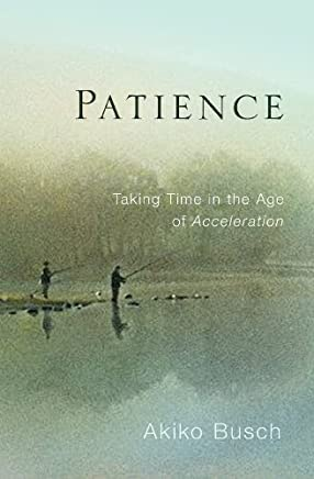 Patience: Taking Time in the Age of Acceleration