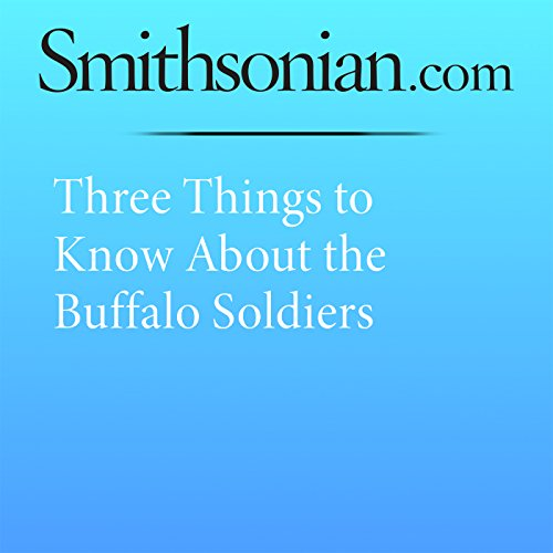 Three Things to Know About the Buffalo Soldiers cover art