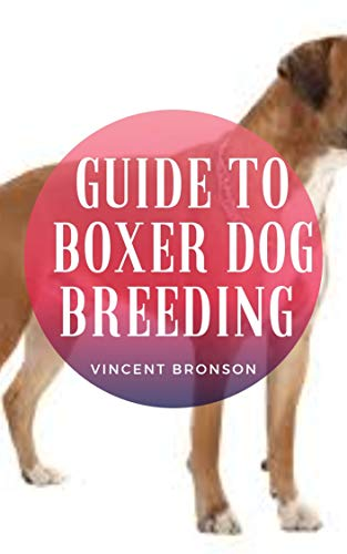 Guide to Boxer Dog Breeding: Dog, (Canis lupus familiaris), is a domestic mammal of the family Canidae (order Carnivora). It is a subspecies of the gray ... and is related to foxes. (English Edition)