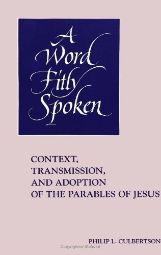 A Word Fitly Spoken: Context, Transmission, and Adoption of the Parables of Jesus (S U N Y Series in Religious Studies)