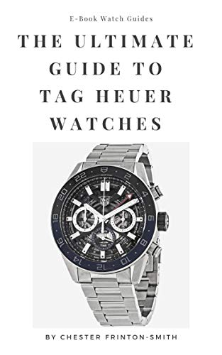 The Ultimate Guide to TAG Heuer Watches: Luxury Watch Guides (English Edition)