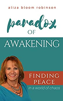 Paradox of Awakening: Finding Peace in a World of Chaos by [Aliza Bloom Robinson]