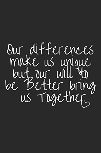 Our Differences Make Us Unique But Our Will To Be Better Bring Us Together: Blank Lined Writing Journal Notebook Diary 6x9