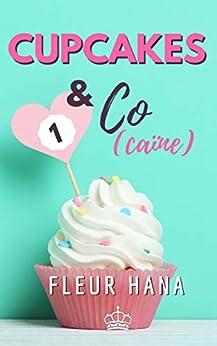 Cupcakes & Co(caïne) 1 : La chicklit pour prolonger l'été ! par [Fleur Hana]