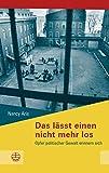 Das lässt einen nicht mehr los: Opfer politischer Gewalt erinnern sich (Schriftenreihe des Sächsischen Landesbeauftragten zur Aufarbeitung der SED-Diktatur...