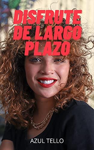 DISFRUTE DE LARGO PLAZO: Confesiones íntimas, secretos de diario, historias de sexo, asuntos de adultos, amor, placer, romance y fantasía, citas