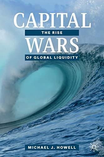 Capital Wars: The Rise of Global Liquidity (English Edition)