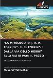 'LA MITOLOGIA DI J. R. R. TOLKIEN'. R. R. TOLKIN'. : DALLA VIA DELLO HOBBIT ALLA VIA DI IVAN IL PAZZO: RACCOLTA DI ARTICOLI SCIENTIFICI