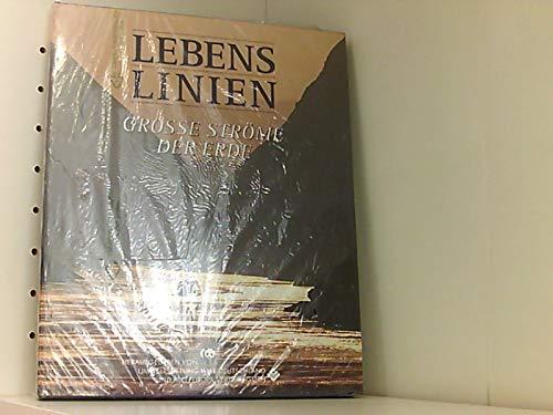Lebenslinien : grosse Ströme der Erde ; offizielle WWF-Dokumentation. hrsg. von der Umweltstiftung WWF Deutschland. [Autoren und Photogr.: Wolfgang Spielhagen ...]