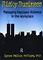 Risky Business: Managing Employee Violence in the Workplace (Haworth Marketing Resources)