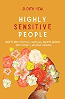 Highly Sensitive People: how to stop emotional overload, relieve anxiety and eliminate negative thinking