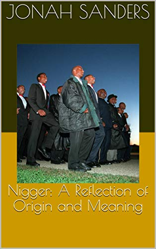 Nigger: A Reflection of Origin and Meaning (English Edition)