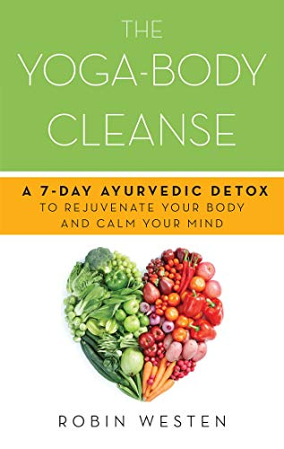 The Yoga-Body Cleanse: A 7-Day Ayurvedic Detox to Rejuvenate Your Body and Calm Your Mind (English Edition)
