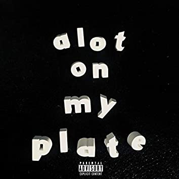 Alot on My Plate