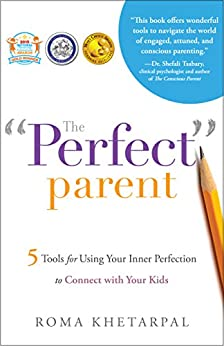 """The """"Perfect"""" Parent: 5 Tools for Using Your Inner Perfection to Connect with Your Kids by [Roma Khetarpal]"""