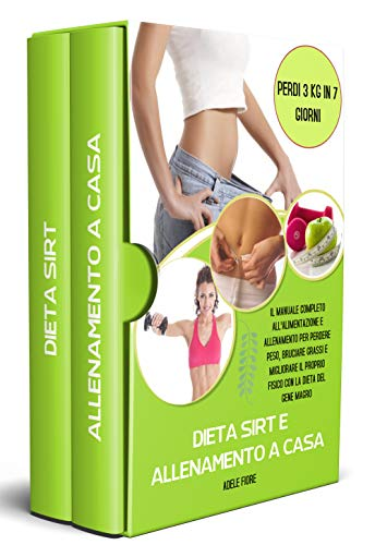 DIETA SIRT E ALLENAMENTO A CASA; il manuale completo all'alimentazione e allenamento per perdere peso, bruciare grassi e migliorare il proprio fisico con la dieta del gene magro