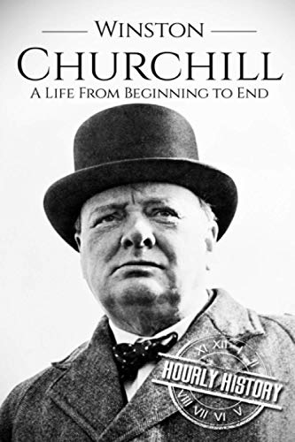 Winston Churchill: A Life From Beginning to End (World War 2 Biographies)