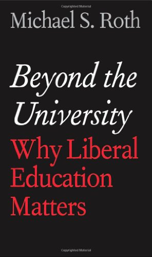 Download Beyond the University: Why Liberal Education Matters 0300175515