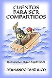 Cuentos para ser compartidos (Cuentos infantiles sobre familia, amistad, emociones, valores, aprendizaje, motivación y actitud positiva)