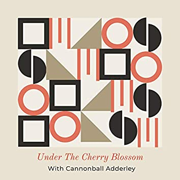 Under The Cherry Blossom - With Cannonball Adderley (Vol. 1)